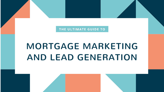The Ultimate Guide to Mortgage Marketing & Lead Generation